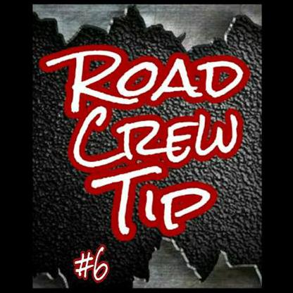 Road Crew Tip #6