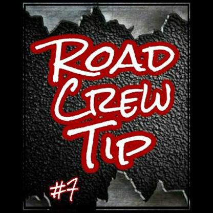 Road Crew Tip #7