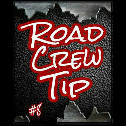 Road Crew Tip #8