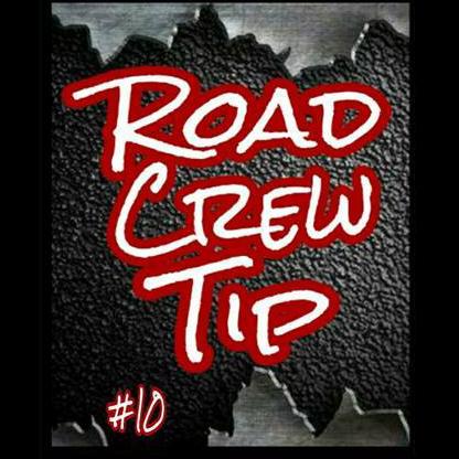 Road Crew Tip #10