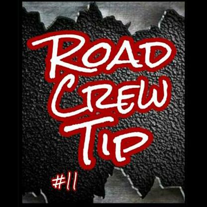 Road Crew Tip #11