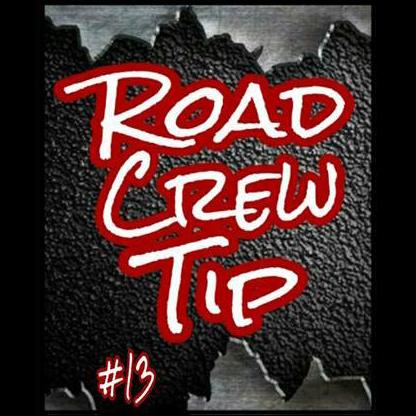 Road Crew Tip #13