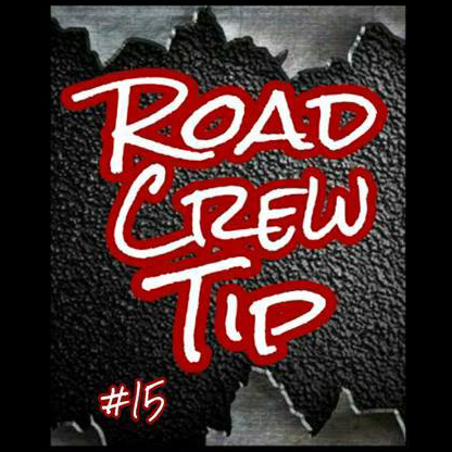 Road Crew Tip #15