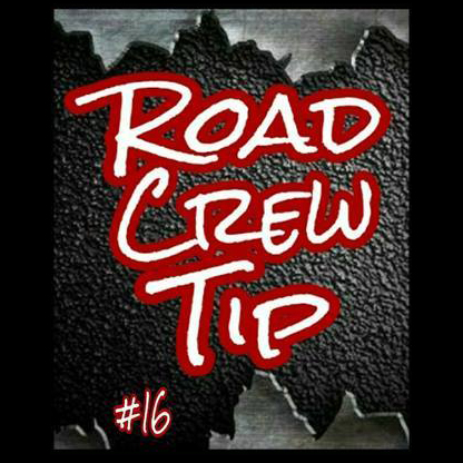 Road Crew Tip #16