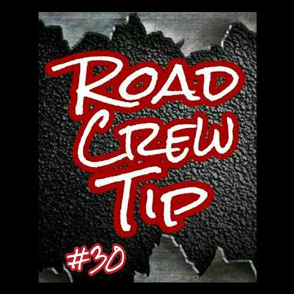 Road Crew Tip #30