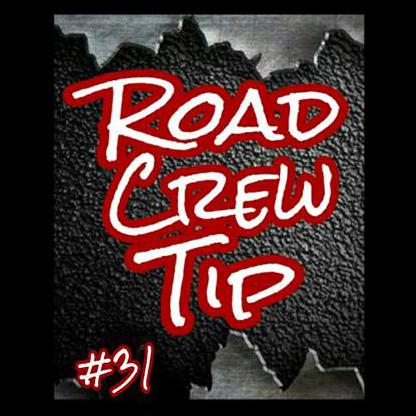 Road Crew Tip #31