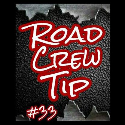 Road Crew Tip #33